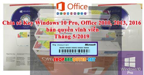 Chia sẻ Key bản quyền Window 10 Pro và Office 2010 2013 2016 tháng 5/2019